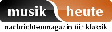 musik heute - nachrichtenmagazin für klassik