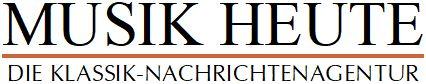 MUSIK HEUTE - Die Nachrichtenagentur für klassische Musik